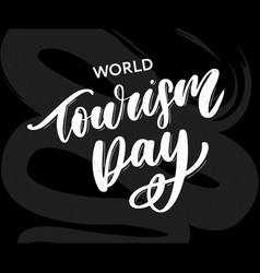 beautiful lettering for tourism day world tourism vector image