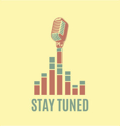 Stay tuned sign with retro microphone and vector