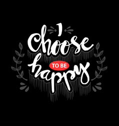 i choose happy hand lettering motivational quote vector image