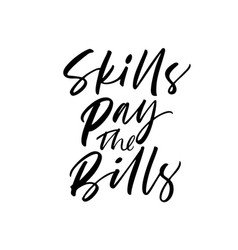 skills pay the bills phrase modern calligraphy vector image