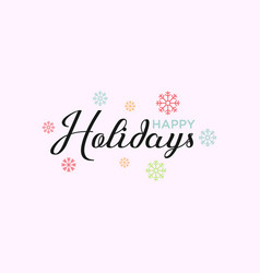 happy holidays calligraphy text vector image