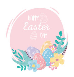 happy easter day decorative eggs flowers floral vector image