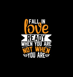Fall in love when you are ready t shirt design tee vector