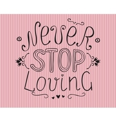 Hand lettering Never stop loving vector image