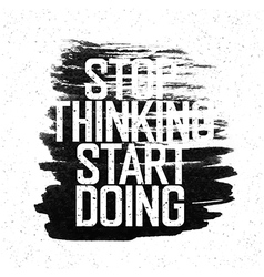 stop thinking start doing vector image vector image