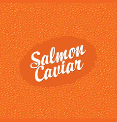 Banner for red salmon caviar with inscription vector