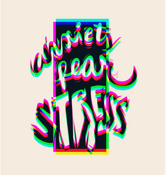 Lettering phrase with for print anxiety fear vector