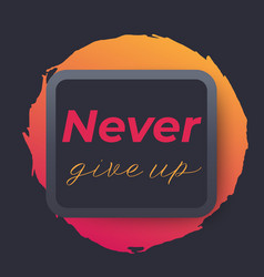 never give up poster vector image