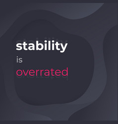 Stability is overrated poster design vector