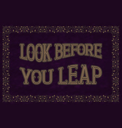 Look before you leap english saying vector