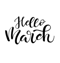 lettering of brush hello march you can use in yuor vector image