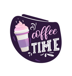 Coffee time label with lettering and cup drink vector