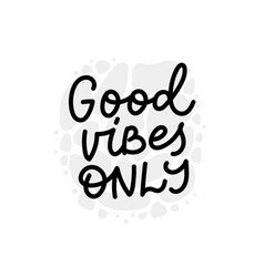 Good vibes only calligraphy quote lettering vector