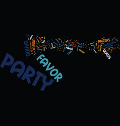 The perfect party favor text background word vector