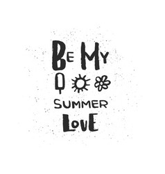 Hand drawn lettering of a phrase be my summer love vector