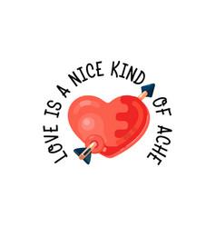 Love is a nice kind ache heart pierced an vector