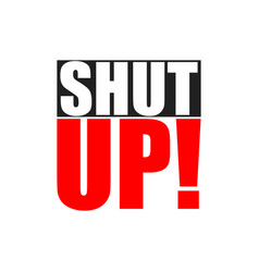 Shut up text in modern style on white background vector