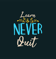 Learn never quit vector