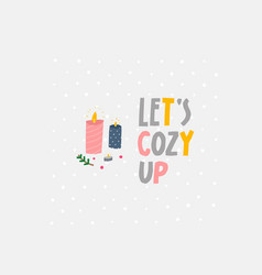 Lets cozy up candle cute scene sign vector