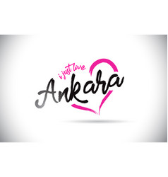 Ankara i just love word text with handwritten vector