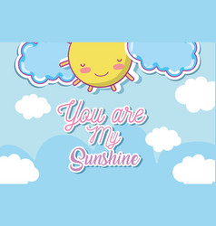 You are my sunshine cute card vector