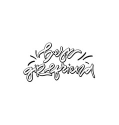 Best girlfriend hand drawn lettering vector