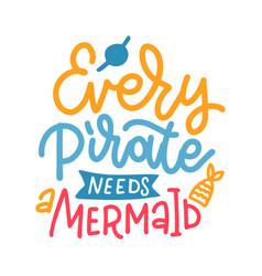 every pirate needs a mermaid - handwritten vector image
