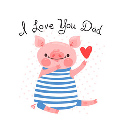 Greeting card for dad with cute piglet sweet pig vector