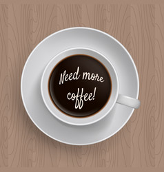 inscription need more coffe in a cup of coffee vector image
