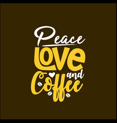 peace love and coffee vector image