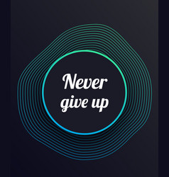 Never give up motivational poster vector