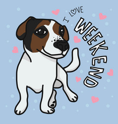 jack russell dog and i love weekend word cartoon vector image