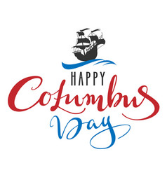 happy columbus day lettering text for greeting vector image vector image