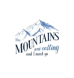 Mountains are calling and I must go - emblem vector