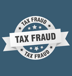 tax fraud ribbon tax fraud round white sign tax vector image