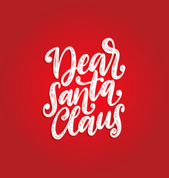 dear santa claus hand lettering on red background vector image