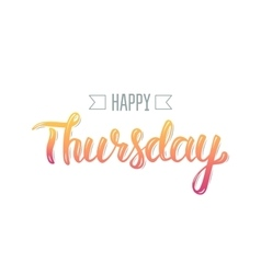 Happy thursday Trendy hand lettering quote vector