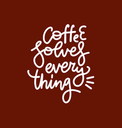 coffee related with quotes coffee solves vector image