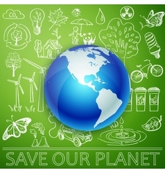 Save Our Planet Earth and Ecology doodle icons vector