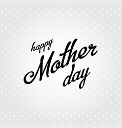 happy mother day black calligraphy on a gray vector image