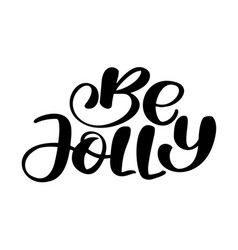 be jolly calligraphy lettering christmas phrase vector image