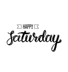 Happy saturday Trendy hand lettering quote vector