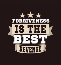 Forgiveness is best revenge lettering vector