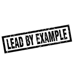Square grunge black lead by example stamp vector