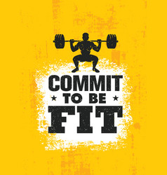 Commit to be fit inspiring workout and fitness vector