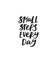 small step every day support calligraphy quote vector image