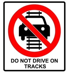 Do not drive of tracks sign isolated on a white vector image