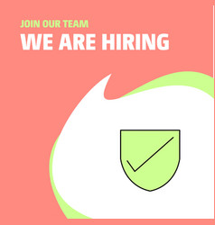 Join our team busienss company sheild we are vector