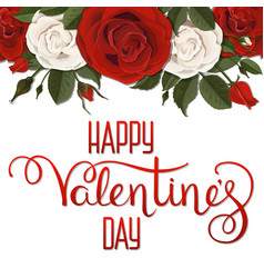 valentines day lettering red white roses flowers vector image