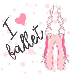 i love ballet calligraphic lettering composition vector image